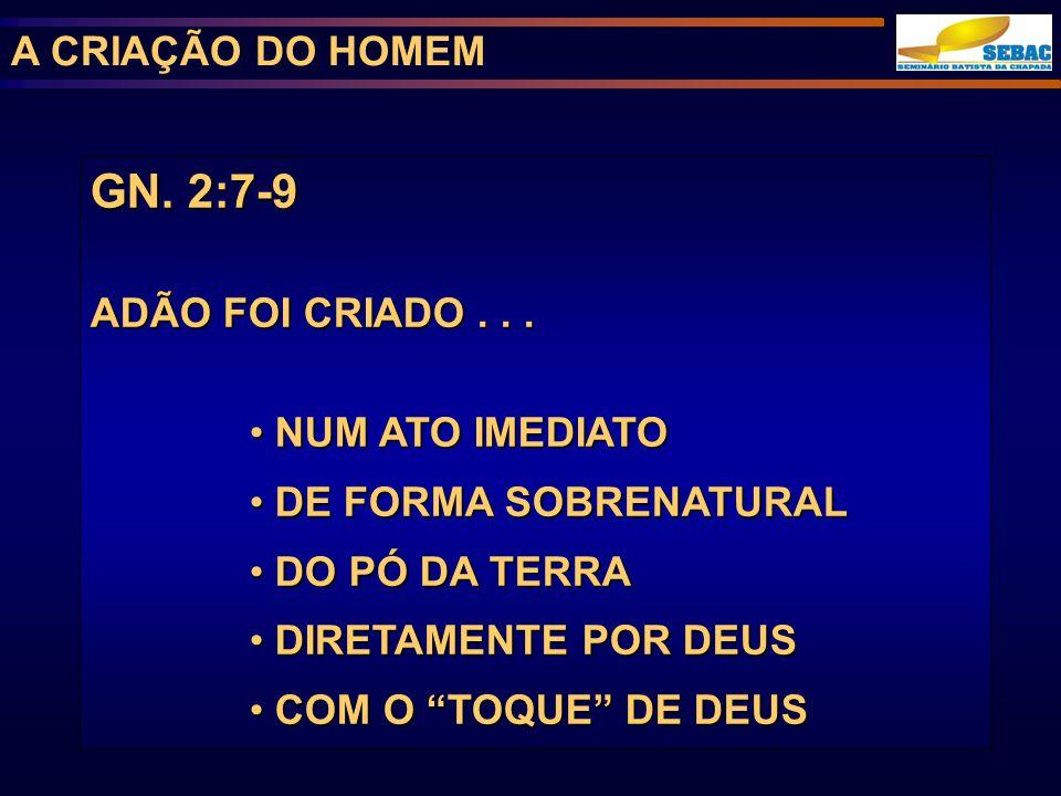 GN. 2:7-9 A CRIAÇÃO DO HOMEM ADÃO FOI CRIADO . . . NUM ATO IMEDIATO