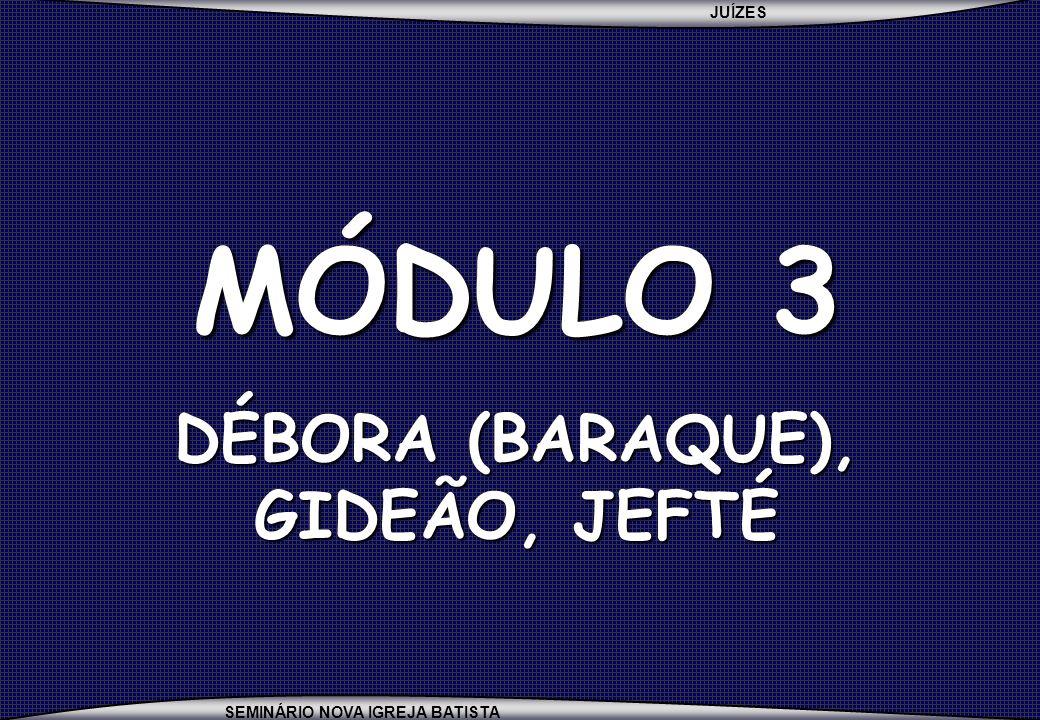 DÉBORA (BARAQUE), GIDEÃO, JEFTÉ