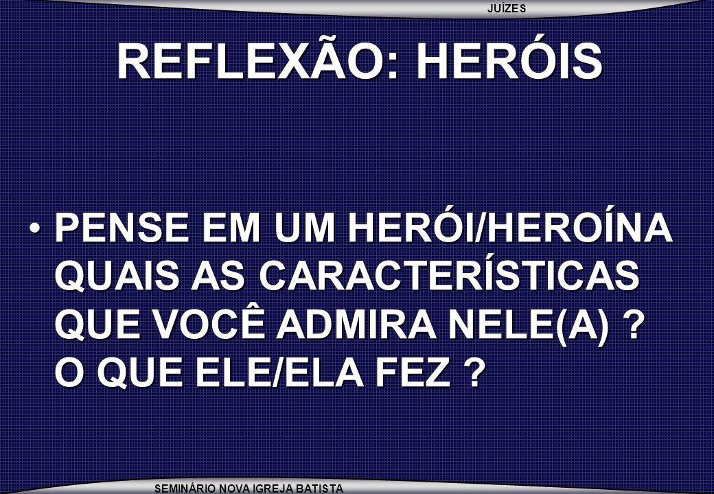 REFLEXÃO: HERÓIS PENSE EM UM HERÓI/HEROÍNA QUAIS AS CARACTERÍSTICAS QUE VOCÊ ADMIRA NELE(A) .