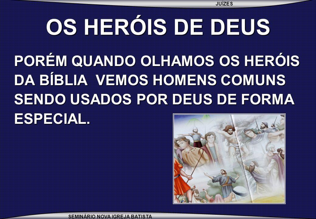 OS HERÓIS DE DEUS PORÉM QUANDO OLHAMOS OS HERÓIS DA BÍBLIA VEMOS HOMENS COMUNS SENDO USADOS POR DEUS DE FORMA ESPECIAL.