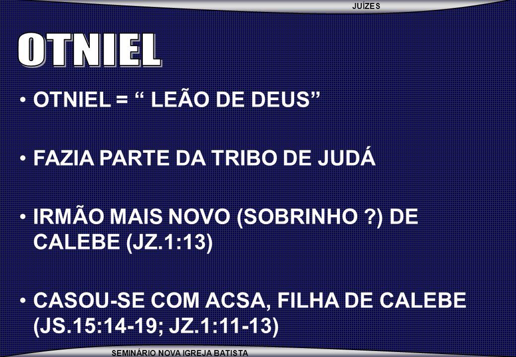 OTNIEL OTNIEL = LEÃO DE DEUS FAZIA PARTE DA TRIBO DE JUDÁ