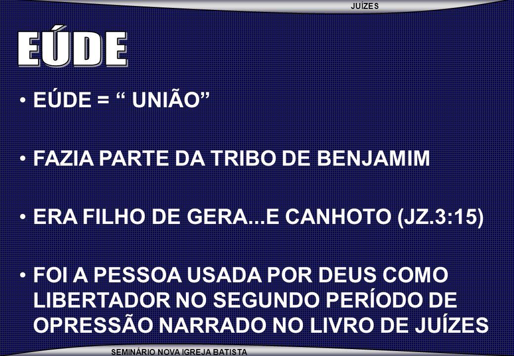 EÚDE EÚDE = UNIÃO FAZIA PARTE DA TRIBO DE BENJAMIM