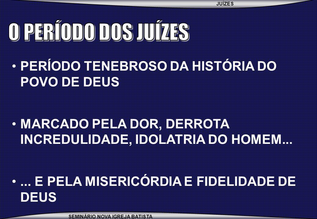 O PERÍODO DOS JUÍZES PERÍODO TENEBROSO DA HISTÓRIA DO POVO DE DEUS