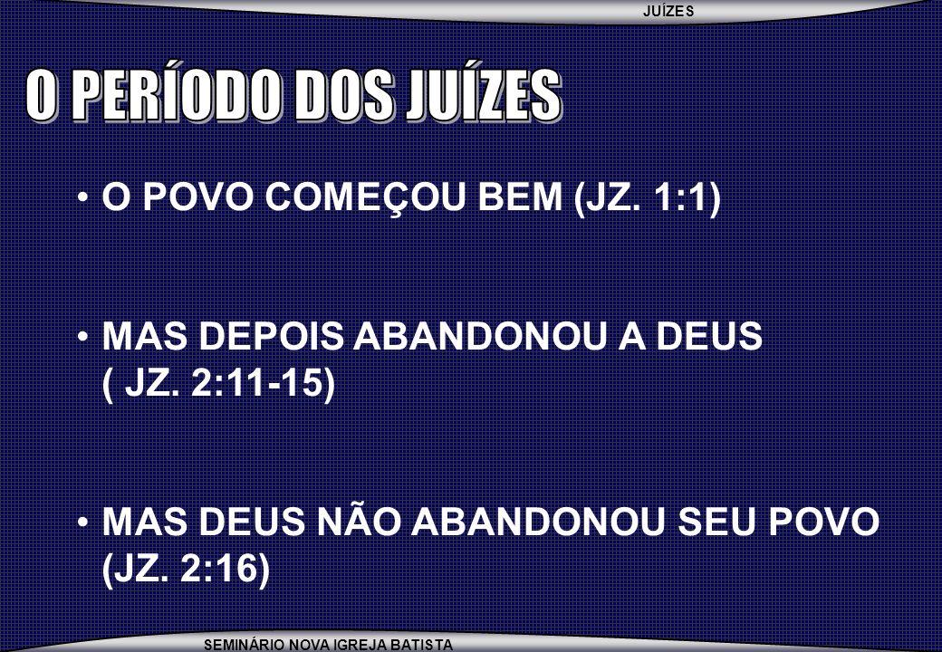 O PERÍODO DOS JUÍZES O POVO COMEÇOU BEM (JZ. 1:1)