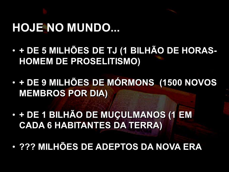HOJE NO MUNDO... + DE 5 MILHÕES DE TJ (1 BILHÃO DE HORAS- HOMEM DE PROSELITISMO) + DE 9 MILHÕES DE MÓRMONS (1500 NOVOS MEMBROS POR DIA)