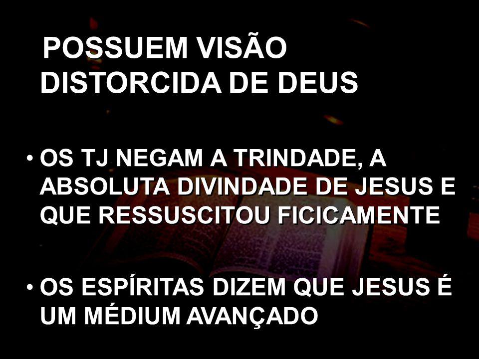 POSSUEM VISÃO DISTORCIDA DE DEUS