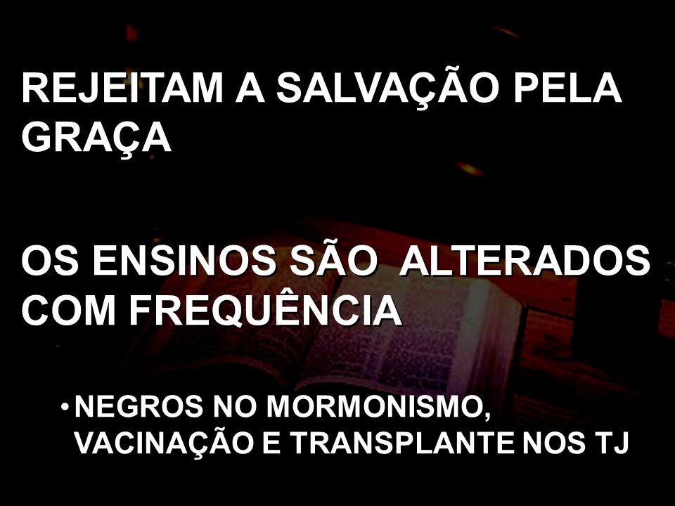 REJEITAM A SALVAÇÃO PELA GRAÇA OS ENSINOS SÃO ALTERADOS COM FREQUÊNCIA