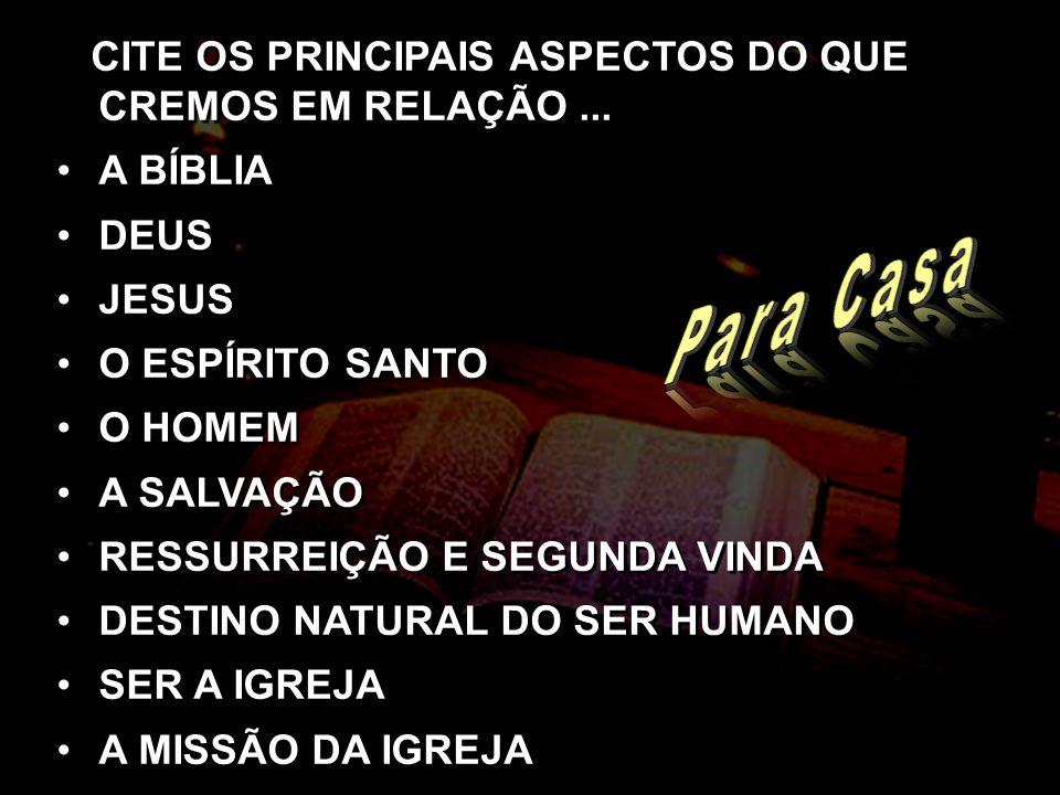 Para Casa CITE OS PRINCIPAIS ASPECTOS DO QUE CREMOS EM RELAÇÃO ...