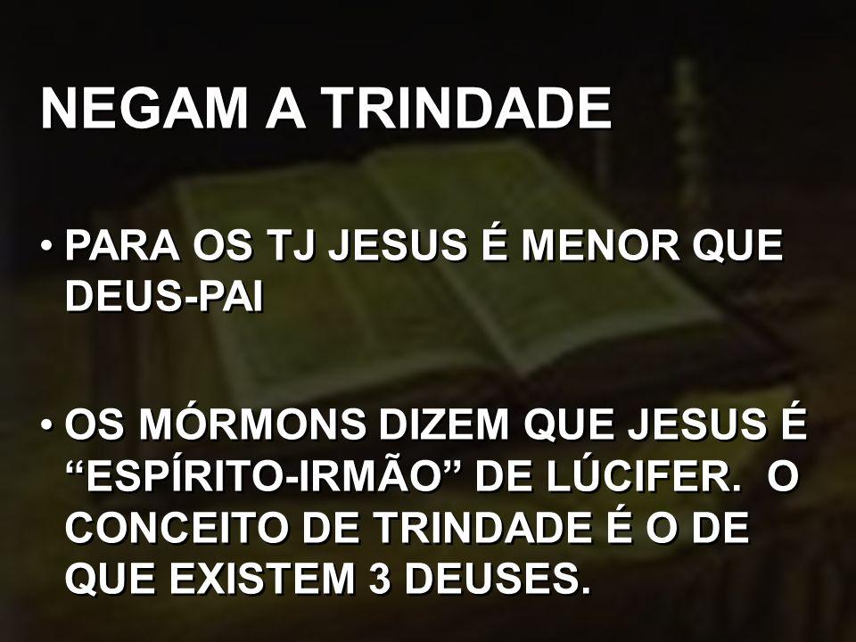 NEGAM A TRINDADE PARA OS TJ JESUS É MENOR QUE DEUS-PAI