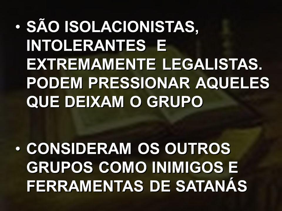 SÃO ISOLACIONISTAS, INTOLERANTES E EXTREMAMENTE LEGALISTAS