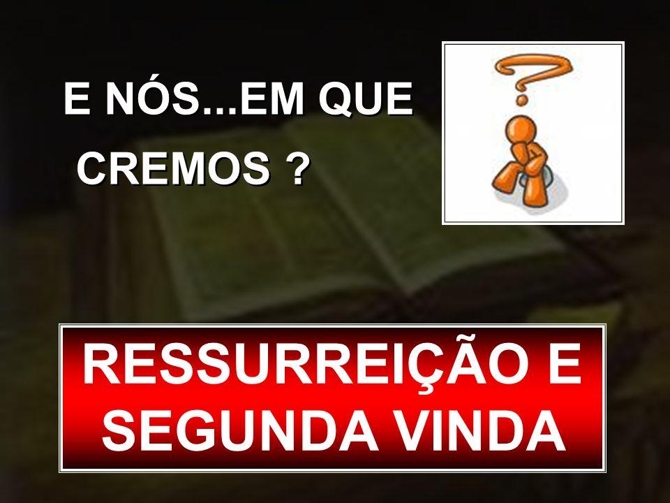 RESSURREIÇÃO E SEGUNDA VINDA