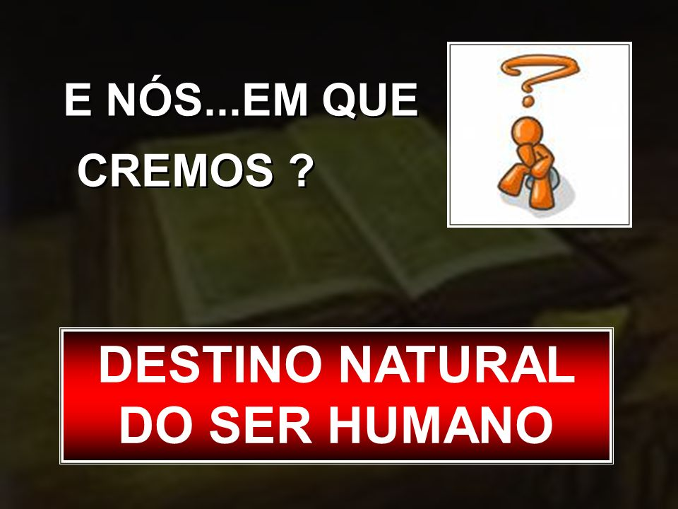 DESTINO NATURAL DO SER HUMANO