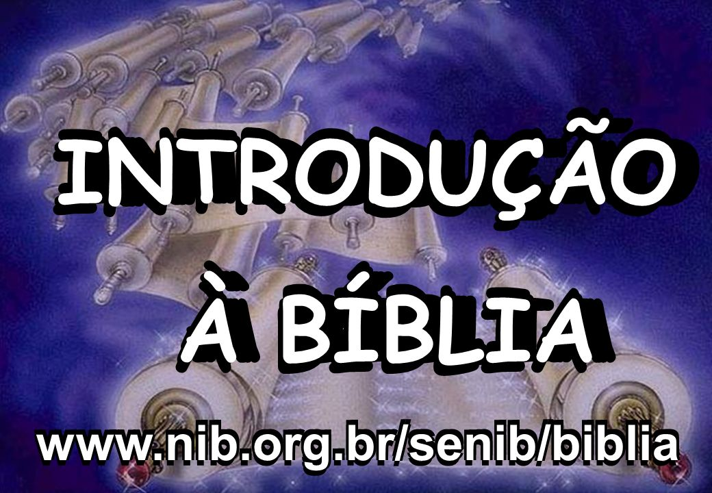 INTRODUÇÃO À BÍBLIA INTRODUÇÃO À BÍBLIA INTRODUÇÃO À BÍBLIA INTRODUÇÃO