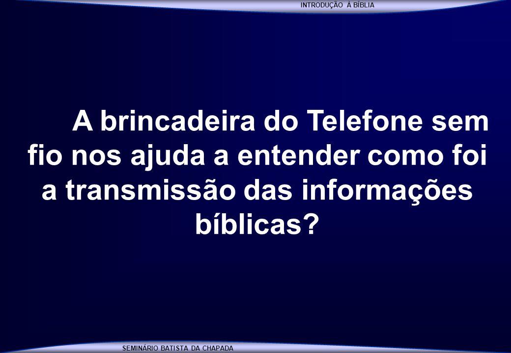 INTRODUÇÃO À BÍBLIA A brincadeira do Telefone sem fio nos ajuda a entender como foi a transmissão das informações bíblicas