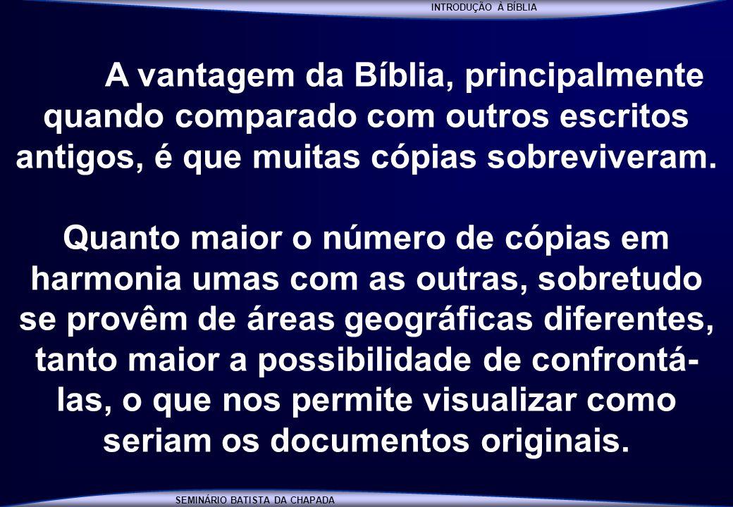 INTRODUÇÃO À BÍBLIA A vantagem da Bíblia, principalmente quando comparado com outros escritos antigos, é que muitas cópias sobreviveram.