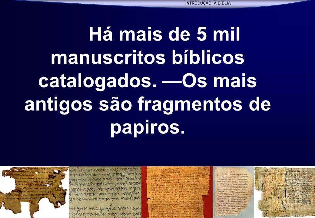 INTRODUÇÃO À BÍBLIA Há mais de 5 mil manuscritos bíblicos catalogados.