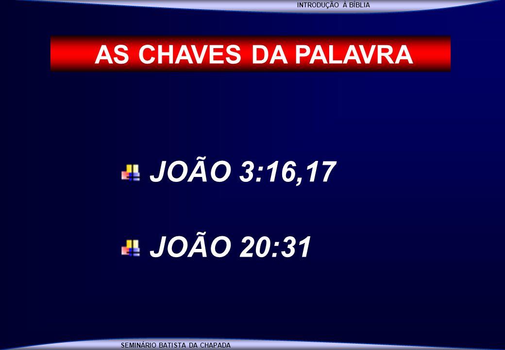 INTRODUÇÃO À BÍBLIA AS CHAVES DA PALAVRA JOÃO 3:16,17 JOÃO 20:31