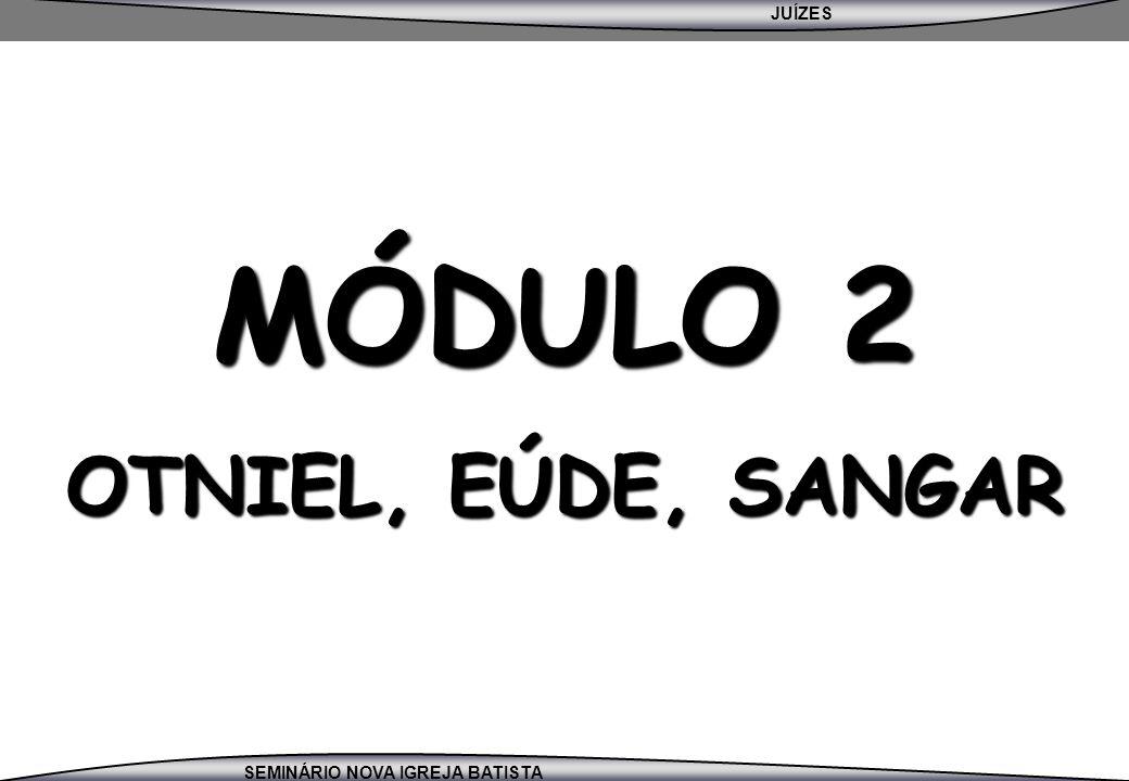 MÓDULO 2 OTNIEL, EÚDE, SANGAR