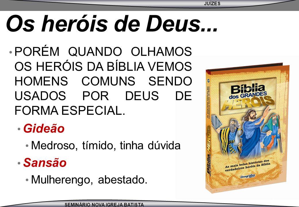 Os heróis de Deus... PORÉM QUANDO OLHAMOS OS HERÓIS DA BÍBLIA VEMOS HOMENS COMUNS SENDO USADOS POR DEUS DE FORMA ESPECIAL.