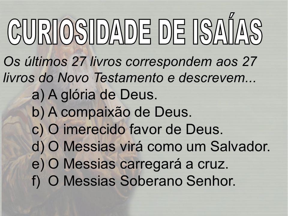 O imerecido favor de Deus. O Messias virá como um Salvador.