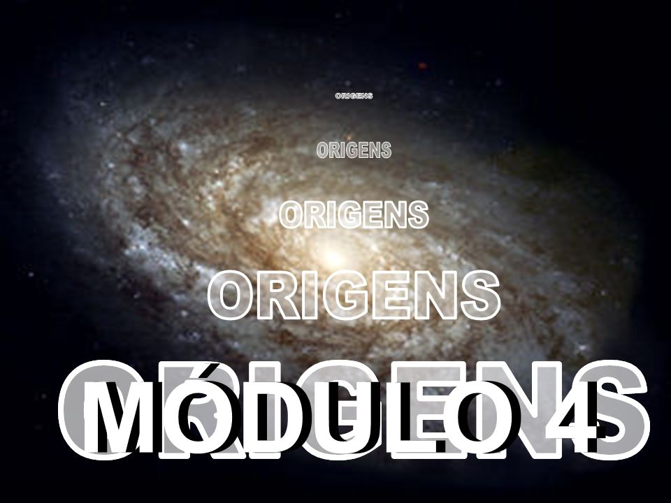 ORIGENS ORIGENS ORIGENS ORIGENS MÓDULO 4 ORIGENS ORIGENS
