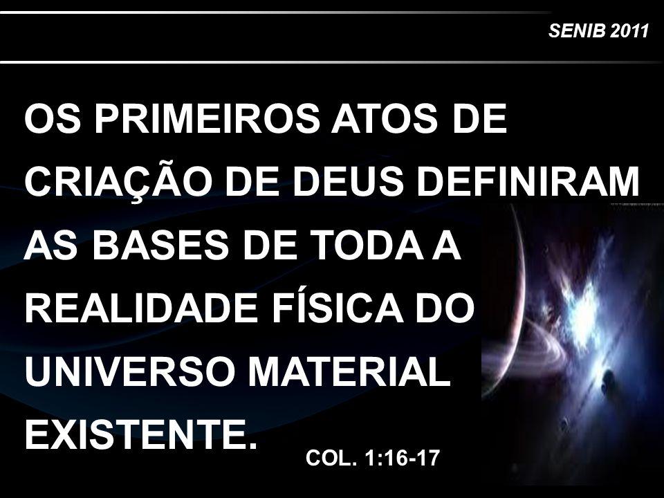 OS PRIMEIROS ATOS DE CRIAÇÃO DE DEUS DEFINIRAM AS BASES DE TODA A REALIDADE FÍSICA DO UNIVERSO MATERIAL EXISTENTE.