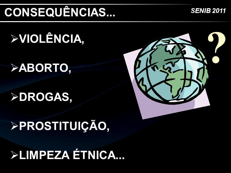 CONSEQUÊNCIAS... VIOLÊNCIA, ABORTO, DROGAS, PROSTITUIÇÃO,