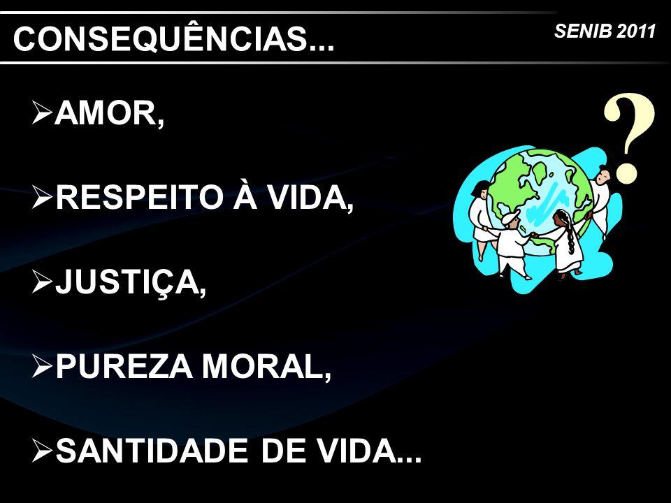 CONSEQUÊNCIAS... AMOR, RESPEITO À VIDA, JUSTIÇA, PUREZA MORAL,