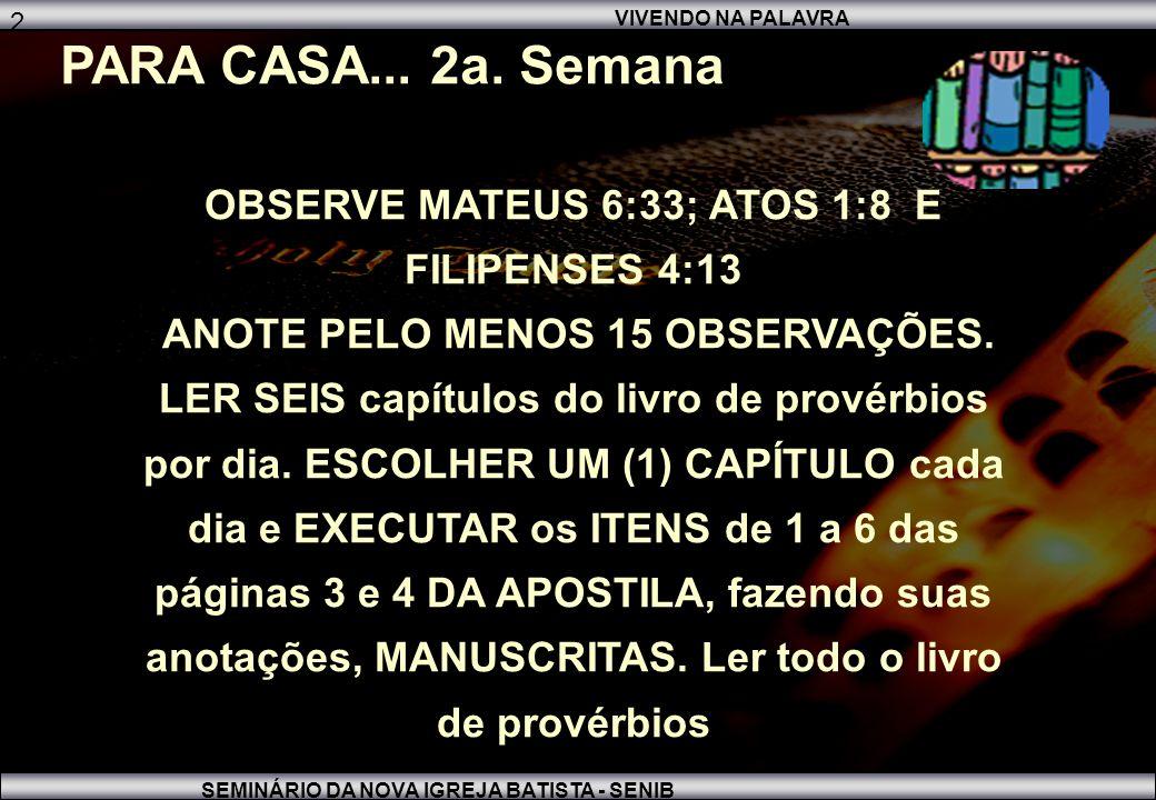 PARA CASA... 2a. Semana 2. 2. OBSERVE MATEUS 6:33; ATOS 1:8 E FILIPENSES 4:13. ANOTE PELO MENOS 15 OBSERVAÇÕES.