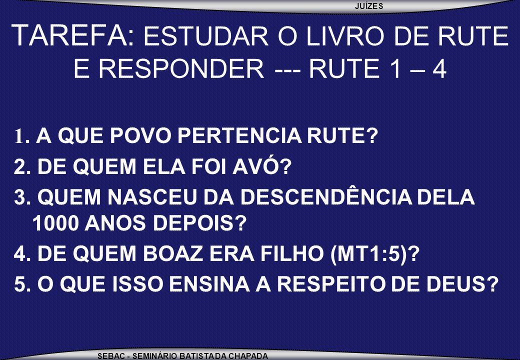 TAREFA: ESTUDAR O LIVRO DE RUTE E RESPONDER --- RUTE 1 – 4