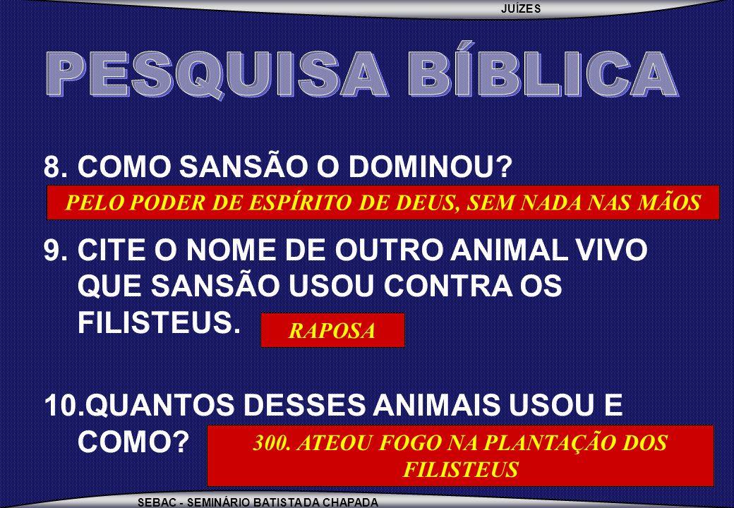 PESQUISA BÍBLICA COMO SANSÃO O DOMINOU