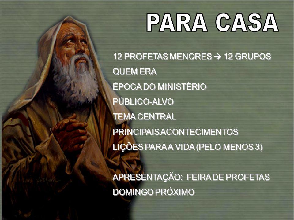 PARA CASA 12 PROFETAS MENORES  12 GRUPOS QUEM ERA ÉPOCA DO MINISTÉRIO