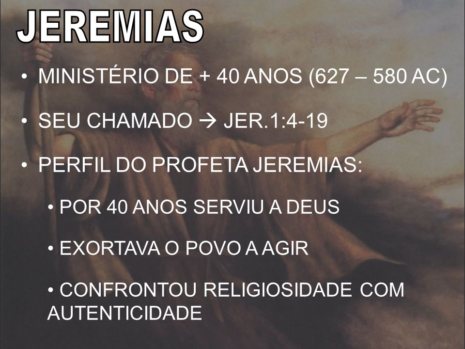 JEREMIAS MINISTÉRIO DE + 40 ANOS (627 – 580 AC)