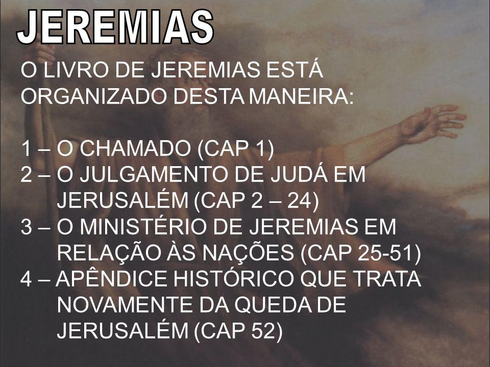 JEREMIAS O LIVRO DE JEREMIAS ESTÁ ORGANIZADO DESTA MANEIRA: