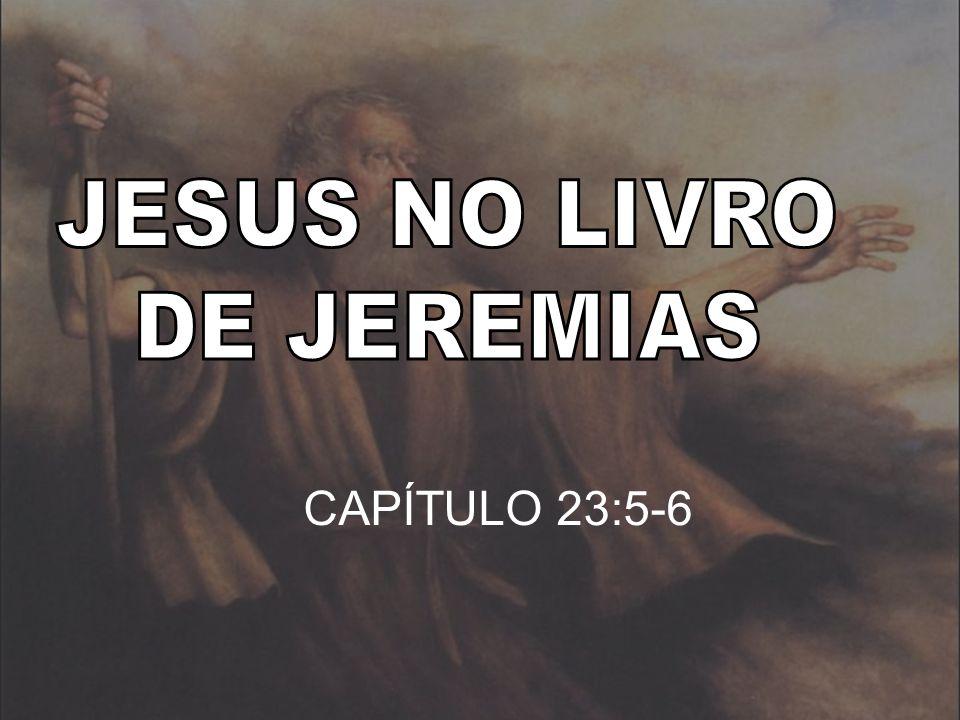 JESUS NO LIVRO DE JEREMIAS CAPÍTULO 23:5-6