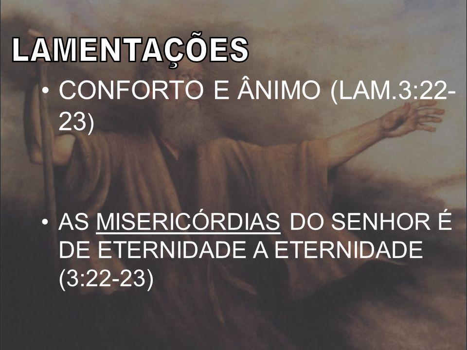 CONFORTO E ÂNIMO (LAM.3:22- 23)
