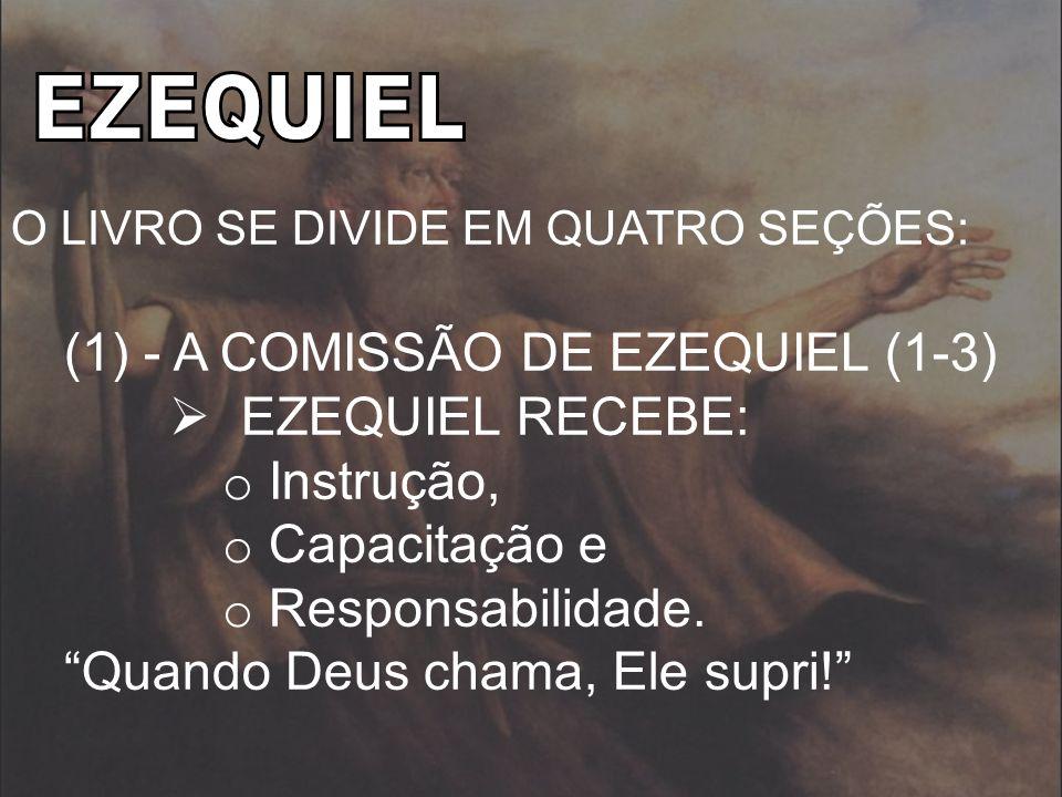 (1) - A COMISSÃO DE EZEQUIEL (1-3) EZEQUIEL RECEBE: Instrução,