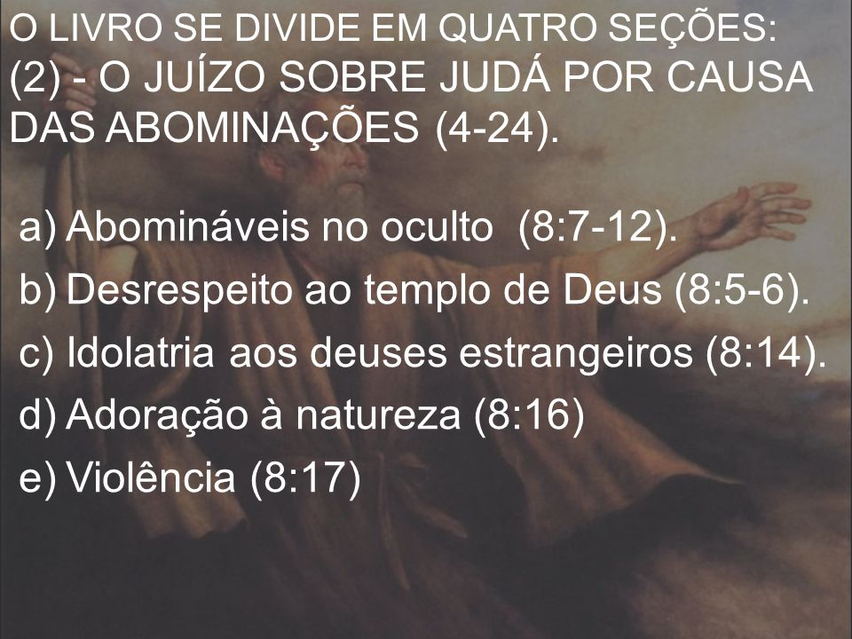 Abomináveis no oculto (8:7-12). Desrespeito ao templo de Deus (8:5-6).