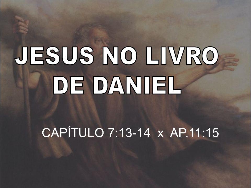 JESUS NO LIVRO DE DANIEL CAPÍTULO 7:13-14 x AP.11:15