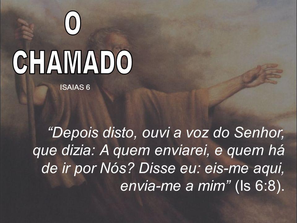 O CHAMADO. ISAIAS 6.