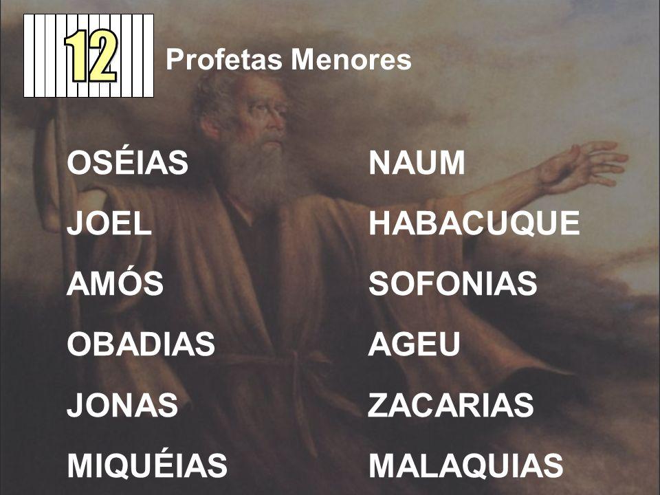 12 OSÉIAS JOEL AMÓS OBADIAS JONAS MIQUÉIAS NAUM HABACUQUE SOFONIAS