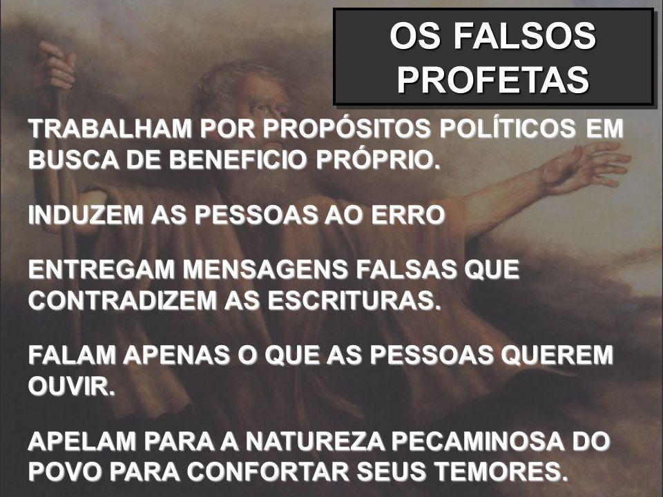 OS FALSOS PROFETAS TRABALHAM POR PROPÓSITOS POLÍTICOS EM BUSCA DE BENEFICIO PRÓPRIO. INDUZEM AS PESSOAS AO ERRO.