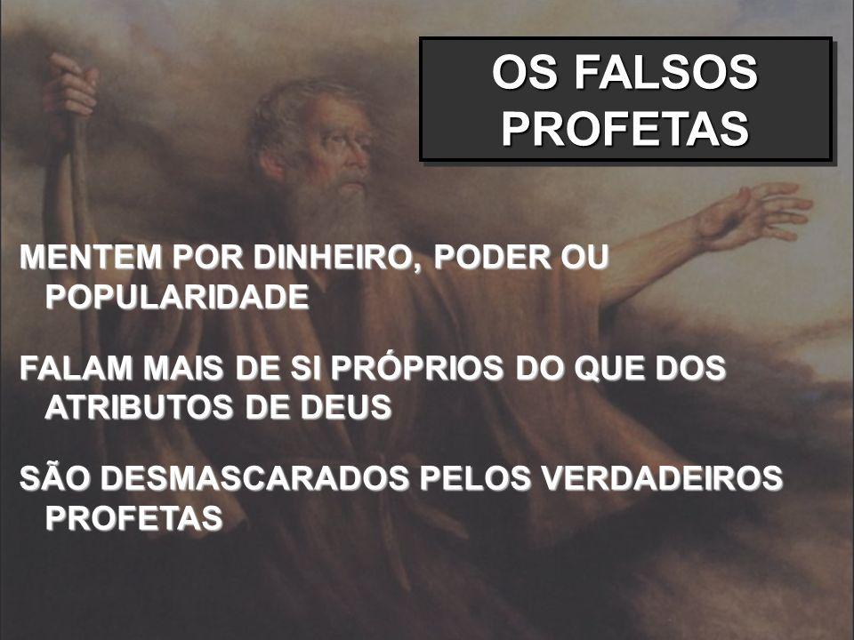 OS FALSOS PROFETAS MENTEM POR DINHEIRO, PODER OU POPULARIDADE
