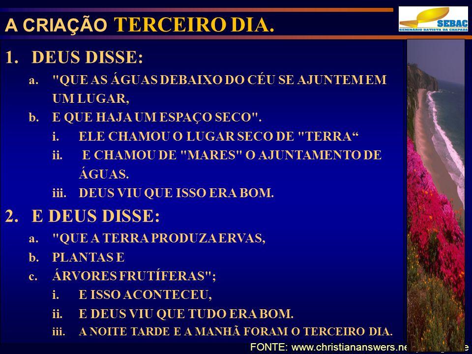 A CRIAÇÃO TERCEIRO DIA. DEUS DISSE: E DEUS DISSE: