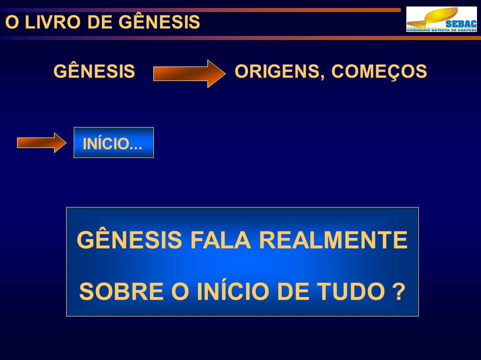 GÊNESIS FALA REALMENTE SOBRE O INÍCIO DE TUDO