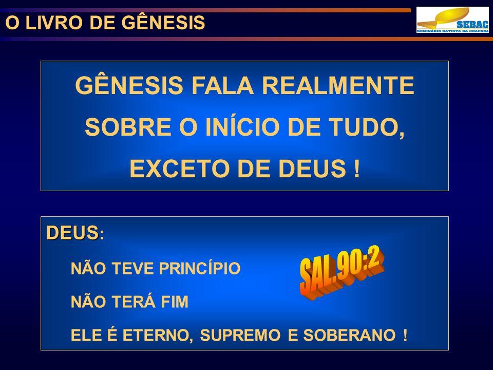 GÊNESIS FALA REALMENTE SOBRE O INÍCIO DE TUDO, EXCETO DE DEUS !