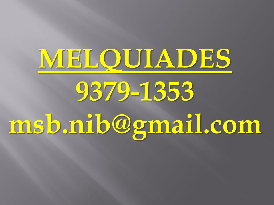 MELQUIADES 9379-1353 msb.nib@gmail.com