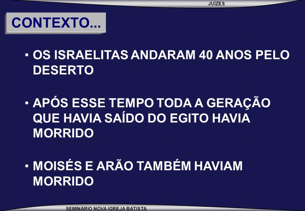 CONTEXTO... OS ISRAELITAS ANDARAM 40 ANOS PELO DESERTO