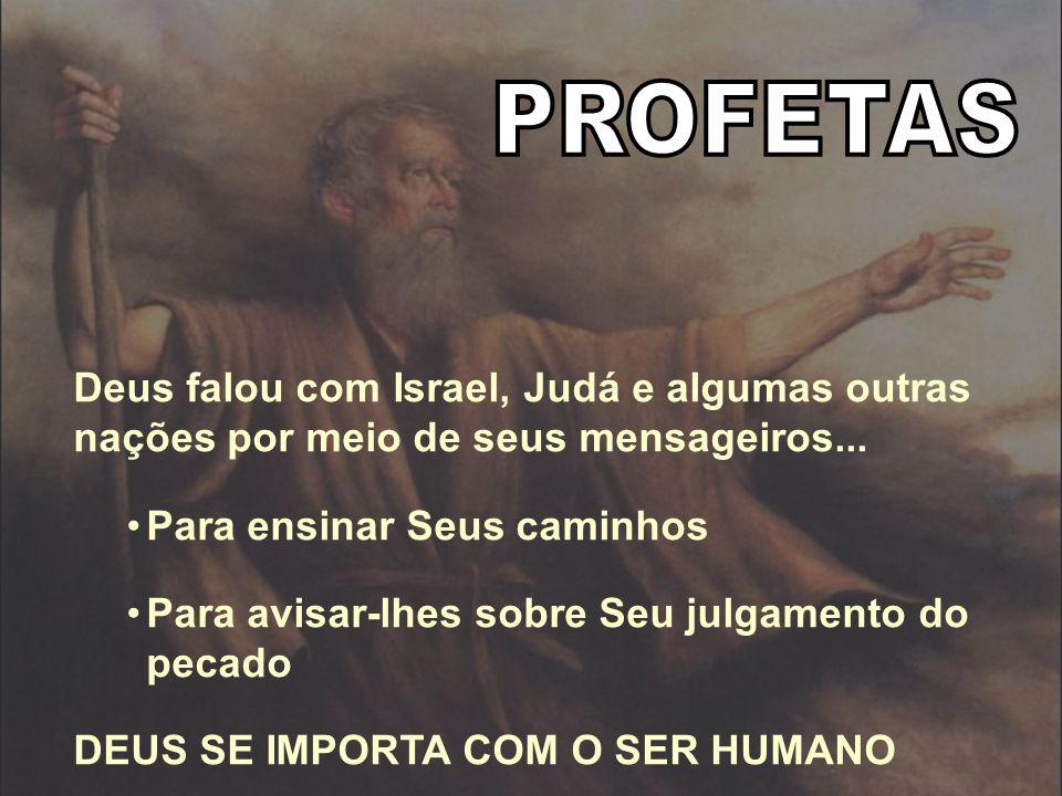 PROFETAS Deus falou com Israel, Judá e algumas outras nações por meio de seus mensageiros... Para ensinar Seus caminhos.