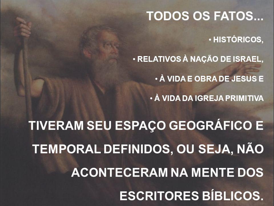 TODOS OS FATOS... HISTÓRICOS, RELATIVOS À NAÇÃO DE ISRAEL, À VIDA E OBRA DE JESUS E. À VIDA DA IGREJA PRIMITIVA.